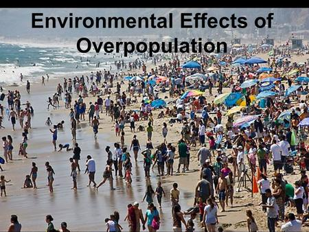 Environmental Effects of Overpopulation Renewable resources are unlimited. Wind Solar Water Nonrenewable resources are limited. Coal Oil Natural Gas.