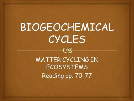 MATTER CYCLING IN ECOSYSTEMS Reading pp. 70-77.  SOIL.