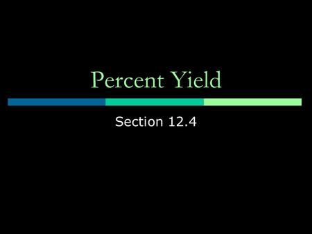 Percent Yield Section 12.4.