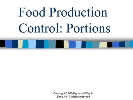 Copyright © 2006 by John Wiley & Sons, Inc. All rights reserved Food Production Control: Portions.