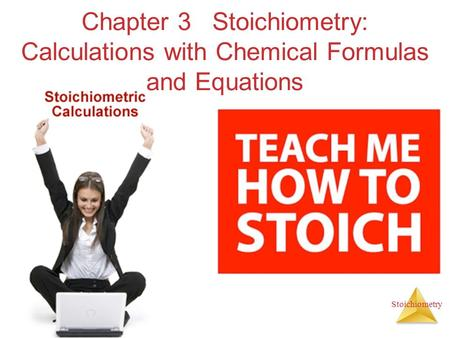 Chapter 3 Stoichiometry: Calculations with Chemical Formulas and Equations.