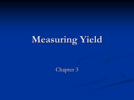 Measuring Yield Chapter 3. Computing Yield yield = interest rate that solves the following yield = interest rate that solves the following P = internal.