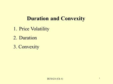 BUS424 (Ch 4) 1 Duration and Convexity 1.Price Volatility 2.Duration 3. Convexity.