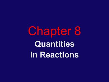 "Chapter 8 Quantities In Reactions. Homework Assigned Problems (odd numbers only) ""Problems"" 17 to 73 ""Cumulative Problems"" 75-95 ""Highlight Problems"""