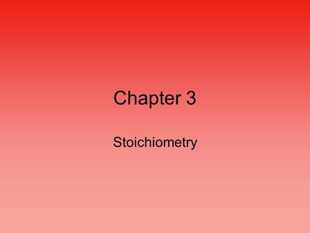 Chapter 3 Stoichiometry. Atomic Mass Carbon-12 is assigned a mass of exactly 12.00 atomic mass units (amu) Masses of other elements are compared to Carbon-12.