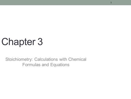 1 Chapter 3 Stoichiometry: Calculations with Chemical Formulas and Equations.