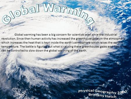 Global warming has been a big concern for scientists ever since the industrial revolution. Since then human activity has increased the greenhouse gases.