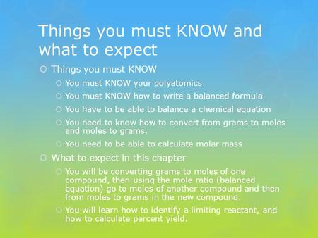 Things you must KNOW and what to expect  Things you must KNOW  You must KNOW your polyatomics  You must KNOW how to write a balanced formula  You have.