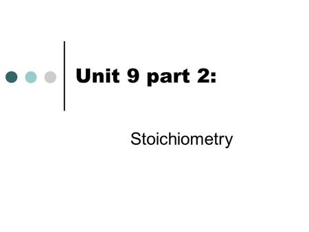 Unit 9 part 2: Stoichiometry.