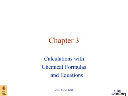 Dr. S. M. Condren Chapter 3 Calculations with Chemical Formulas and Equations.