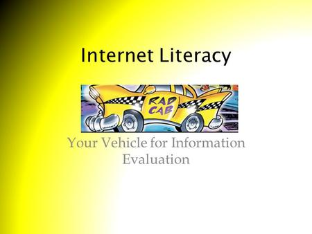 Internet Literacy Your Vehicle for Information Evaluation.