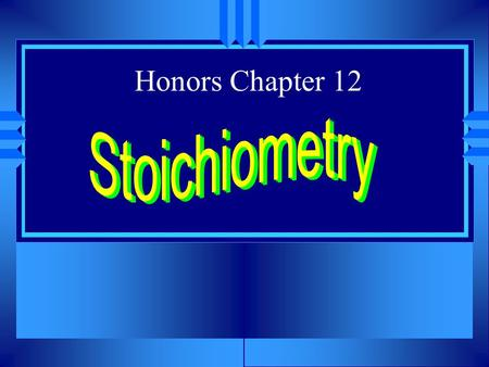 "Honors Chapter 12 Stoichiometry u Greek for ""measuring elements"" u The calculations of quantities in chemical reactions based on a balanced equation."