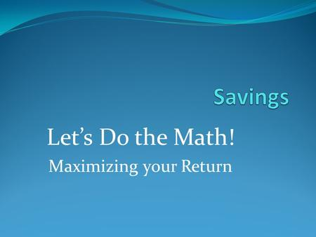 Let's Do the Math! Maximizing your Return. Opportunity Cost The value of the next alternative when making a decision If I did (bought) A instead of B,