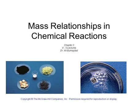 Mass Relationships in Chemical Reactions Chapter 3 4 - 5 Lectures Dr. Ali Bumajdad.