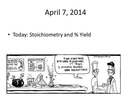 April 7, 2014 Today: Stoichiometry and % Yield. Percent Yield Remember, stoichiometry is used to tell you how much product you can form from X amount.