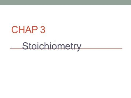 CHAP 3 Stoichiometry. Key terms Atomic mass – average mass of the atoms of an element. (aka average atomic mass) based on the standard mass of Carbon-12.