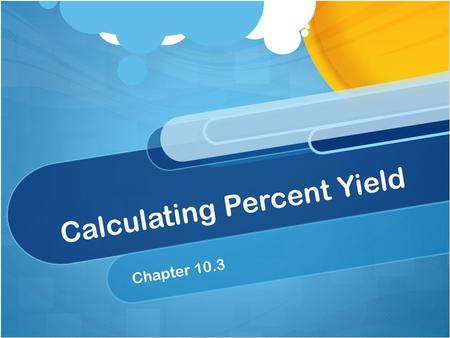 Calculating Percent Yield Chapter 10.3 Intro to Percent Composition The number of percent values in the percent in the percent composition of a compounds.