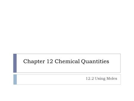 Chapter 12 Chemical Quantities 12.2 Using Moles. Warm-up: Making a Sandwich How Many Sandwiches?