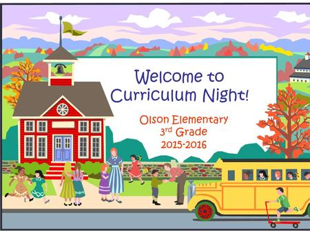 Welcome to Curriculum Night! Olson Elementary 3 rd Grade 2015-2016.