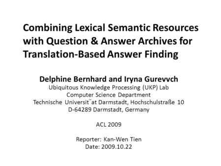 Combining Lexical Semantic Resources with Question & Answer Archives for Translation-Based Answer Finding Delphine Bernhard and Iryna Gurevvch Ubiquitous.