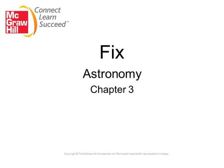 Copyright © The McGraw-Hill Companies, Inc. Permission required for reproduction or display. Fix Astronomy Chapter 3.