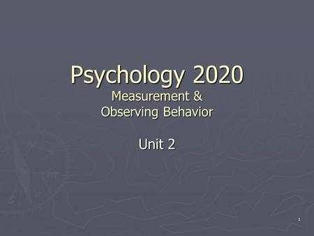 1 Psychology 2020 Measurement & Observing Behavior Unit 2.