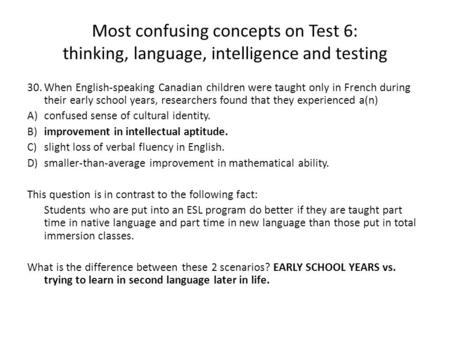 Most confusing concepts on Test 6: thinking, language, intelligence and testing 30.When English-speaking Canadian children were taught only in French during.