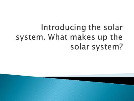  What makes up our solar system? The sun, planets, their moons, and smaller objects.  What is at the center of the solar system? The sun.  How do you.