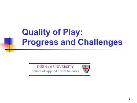 1 Quality of Play: Progress and Challenges. 2 Introduction Key Sure Start objective: Improving the ability to learn Core Sure Start service: Support for.