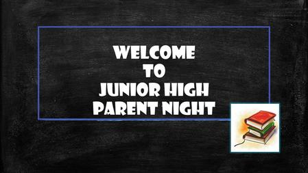 Welcome To Junior high Parent night. Junior high unity ▪Much collaboration between teachers ▪Team Teaching ▪Daily communication between teachers ▪Same.