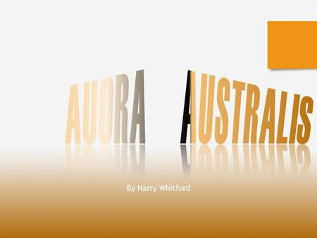 By Harry Whitford. What is aurora australis? The name 'Aurora' comes from the Latin word for sunrise or the Roman goddess of dawn. An aurora is a natural.