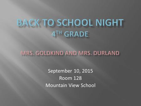 September 10, 2015 Room 128 Mountain View School.