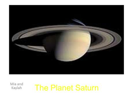 The Planet Saturn Mia and Kaylah. Saturn Facts Saturn is the sixth planet from the sun. It is the second largest in the solar system Saturn has an equatorial.