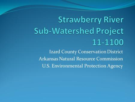Izard County Conservation District Arkansas Natural Resource Commission U.S. Environmental Protection Agency.