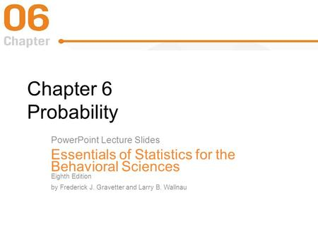Chapter 6 Probability PowerPoint Lecture Slides Essentials of Statistics for the Behavioral Sciences Eighth Edition by Frederick J. Gravetter and Larry.