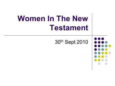 Women In The New Testament 30 th Sept 2010. In Jesus' time women had low status in society: In marriage a woman was regarded as a possession / women should.