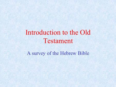 Introduction to the Old Testament A survey of the Hebrew Bible.