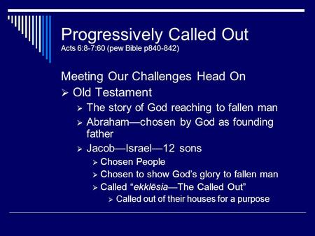 Progressively Called Out Acts 6:8-7:60 (pew Bible p840-842) Meeting Our Challenges Head On  Old Testament  The story of God reaching to fallen man 