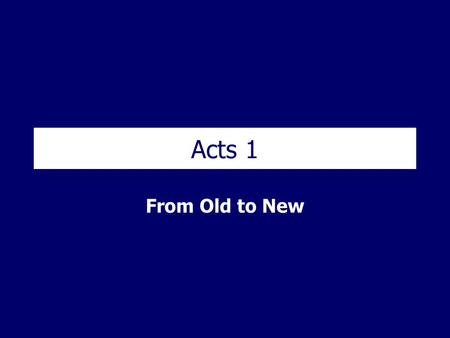 Acts 1 From Old to New. Background Author: Luke the Physician Written: AD 60 Purpose Old TestamentGospelsNew Testament Acts.