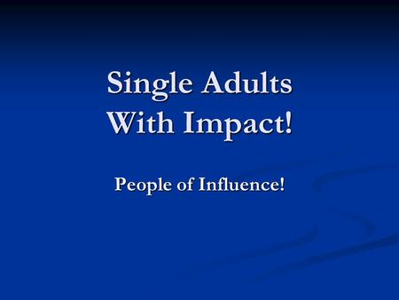 Single Adults With Impact! People of Influence!. Old Testament Jeremiah—Never married (Jer. 16:1-13) Jeremiah—Never married (Jer. 16:1-13) Ezekiel—Widowed.