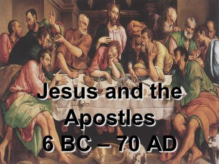 Jesus and the Apostles 6 BC – 70 AD. What is History? Technically it is recorded bias, but to be more specific… 1.Historical Process – What actually happened.