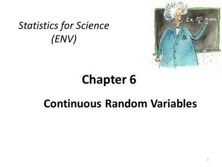 Chapter 6 Continuous Random Variables Statistics for Science (ENV) 1.