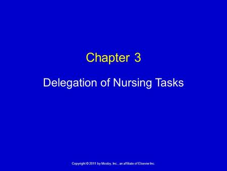 Copyright © 2011 by Mosby, Inc., an affiliate of Elsevier Inc. 1 Chapter 3 Delegation of Nursing Tasks.