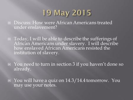  Discuss: How were African Americans treated under enslavement?  Today, I will be able to describe the sufferings of African Americans under slavery.