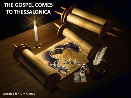 THE GOSPEL COMES TO THESSALONICA Lesson 1 for July 7, 2012.
