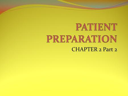 PATIENT PREPARATION CHAPTER 2 Part 2.