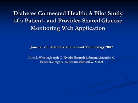 Diabetes Connected Health: A Pilot Study of a Patient- and Provider-Shared Glucose Monitoring Web Application Journal of Diabetes Science and Technology.