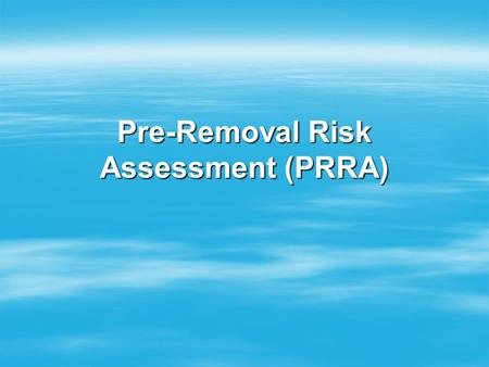 Pre-Removal Risk Assessment (PRRA). Introduction to PRRA  Processed by CIC.  Their job is to decide whether a person deserves the status of a protected.