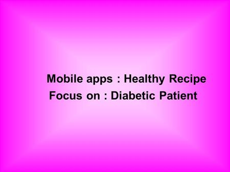 Mobile apps : Healthy Recipe Focus on : Diabetic Patient.