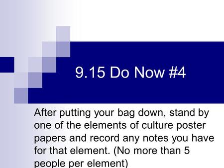 9.15 Do Now #4 After putting your bag down, stand by one of the elements of culture poster papers and record any notes you have for that element. (No more.